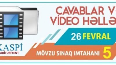 Mövzu Sınaq İmtahanı 5 - 26 Fevral 2017-      Videohəllər və cavablar