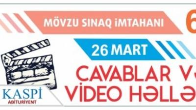 Mövzu Sınaq İmtahanı 6 - 26 Mart 2017- Videohəllər və cavablar